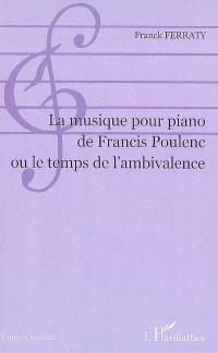 La musique pour piano de Francis Poulenc ou Le temps de l'ambivalence