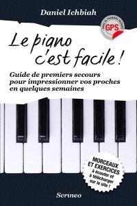 Le piano, c'est facile : guide de premiers secours pour impressionner vos proches en quelques semaines