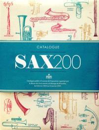Sax200 : catalogue publié à l'occasion de l'exposition organisée par le Musée des instruments de musique de Bruxelles, du 8 février 2014 au 11 janvier 2015