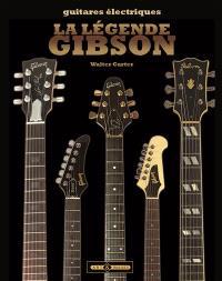 La légende Gibson : guitares électriques : soixante-dix ans de guitares légendaires
