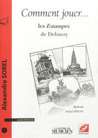 Comment jouer ... : guide pratique. n° 4, Les estampes de Debussy