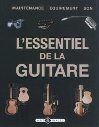 L'essentiel de la guitare : maintenance, équipement, son