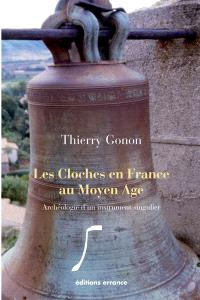 Les cloches en France au Moyen Age : archéologie d'un instrument singulier