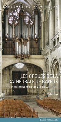 Les orgues de la cathédrale de Bayeux : de l'instrument médiéval aux Cavaillé-Coll : Calvados