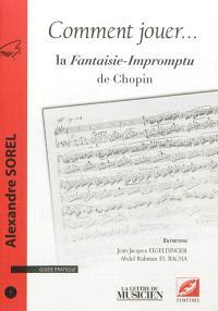 Comment jouer ... : guide pratique. n° 1, La Fantaisie-Impromptu de Chopin