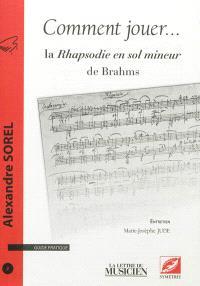 Comment jouer ... : guide pratique. n° 3, La Rhapsodie en sol mineur de Brahms