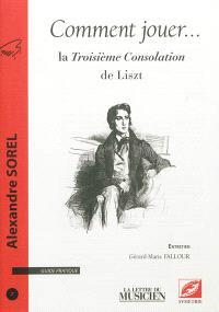 Comment jouer ... : guide pratique. n° 7, La Troisième Consolation de Liszt