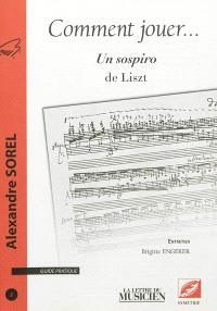 Comment jouer ... : guide pratique. n° 2, Un sospiro de Liszt