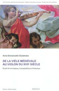 De la vièle médiévale au violon du XVIIe siècle : étude terminologique, iconographique et théorique