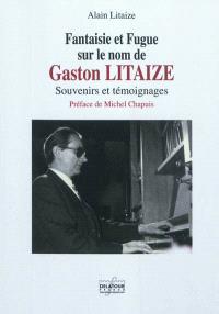 Fantaisie et fugue sur le nom de Gaston Litaize : souvenirs et témoignages
