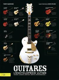 Guitares : l'encyclopédie ultime : Fender, Gibson, Gretsch, Martin, Rickenbacker...