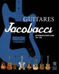 Guitares Jacobacci : un atelier de lutherie à Paris, 1924-1994