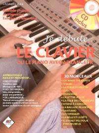 Je débute... le clavier ou le piano avec arrangeur : méthode pratique et progressive, exercices et répertoire