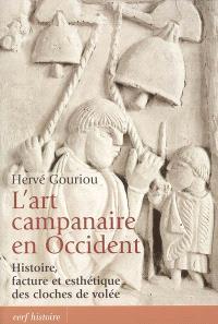 L'art campanaire en Occident : histoire, facture et esthétique des cloches de volée : le cas français