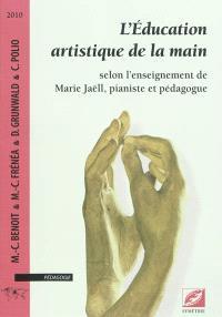 L'éducation artistique de la main : selon l'enseignement de Marie Jaëll, pianiste et pédagogue