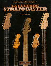 La légende Stratocaster : une histoire complète des Fender Stratocaster