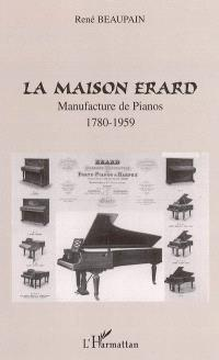 La maison Erard : manufacture de pianos (1780-1959)