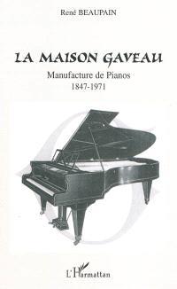 La Maison Gaveau : manufacture de pianos : 1847-1971