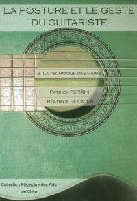 La posture et le geste du guitariste. Volume 2, La technique des mains