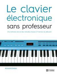 Le clavier électronique sans professeur  : une méthode claire et des mélodies choisies à l'intention du débutant