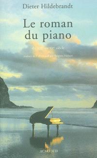 Le roman du piano : du XIXe et au XXe siècle