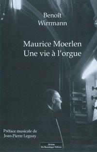 Maurice Moerlen : une vie à l'orgue