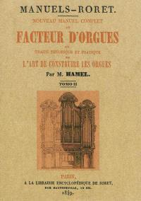 Nouveau manuel complet du facteur d'orgues ou Traité théorique et pratique de l'art de construire les orgues