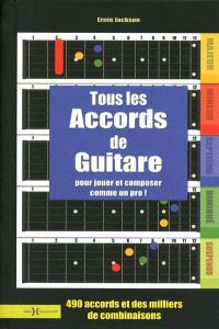 Tous les accords de guitare : pour jouer et composer comme un dieu