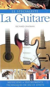 La guitare : musiciens, instruments, techniques de jeu et effets
