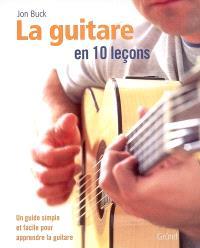 La guitare en 10 leçons : une méthode simple et facile pour apprendre la guitare