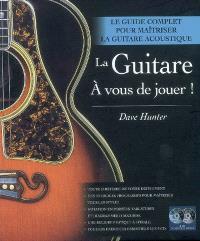 La guitare, à vous de jouer ! : le guide complet pour maîtriser la guitare acoustique