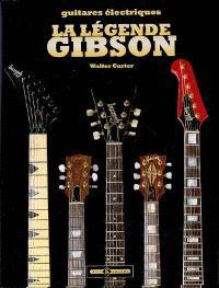 La légende Gibson : soixante-dix ans de guitares légendaires