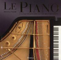Le piano : l'ouvrage indispensable pour tout savoir sur le piano