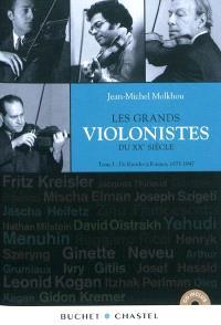 Les grands violonistes du XXe siècle. Volume 1, De Kresler à Kremer, 1875-1947