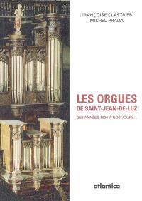Les orgues de Saint-Jean-de-Luz : des années 1630 à nos jours...