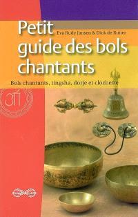Petit guide des bols chantants : bols chantants, tingsha, dorje et clochette