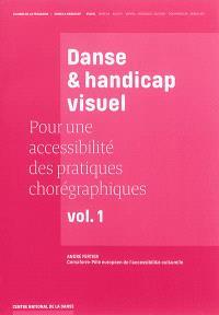 Pour une accessibilité des pratiques chorégraphiques. Volume 1, Danse & handicap visuel