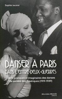 Danser à Paris dans l'entre-deux-guerres : lieux, pratiques et imaginaires des danses de société des Amériques, 1919-1939