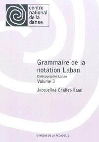 Grammaire de la notation Laban : cinétographie Laban. Volume 3