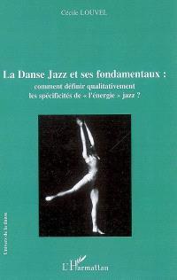La danse jazz et ses fondamentaux : comment définir qualitativement les spécificités de l'énergie jazz ?