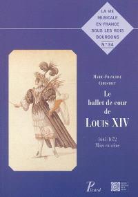 Le ballet de cour de Louis XIV : 1643-1672, mises en scène