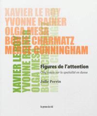 Figures de l'attention : cinq essais sur la spatialité en danse : Xavier Le Roy, Yvonne Rainer, Olga Mesa, Boris Charmatz, Merce Cunningham