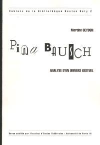 Cahiers de la bibliothèque Gaston Baty. n° 2, Pina Bausch : analyse d'un univers gestuel