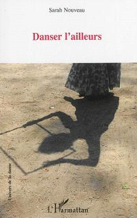 Danser l'ailleurs : recueil de conférences