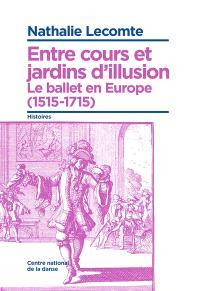Entre cours et jardins d'illusion : le ballet en Europe (1515-1715)