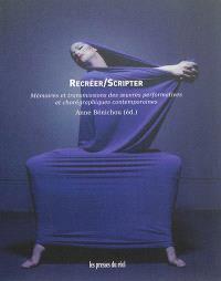 Recréer-scripter : mémoires et transmissions des oeuvres performatives et chorégraphiques contemporaines