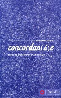 Concordan(s)e : rencontre inédite entre un chorégraphe et un écrivain. Volume 1, 2007-2009