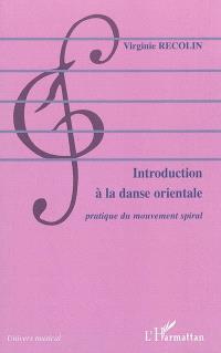 Introduction à la danse orientale : pratique du mouvement spiral
