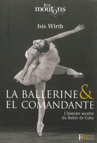La ballerine & el comandante : l'histoire secrète du Ballet de Cuba