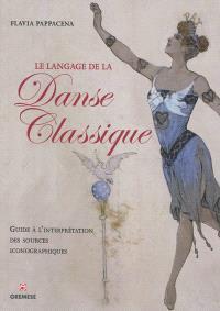 Le langage de la danse classique : guide à l'interprétation des sources iconographiques